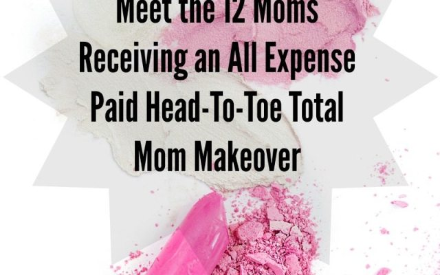 12 Moms Selected for Total Mom Makeover
