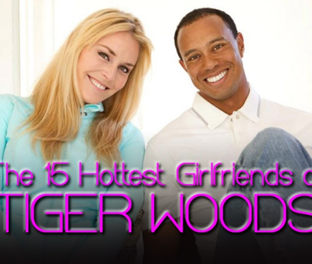 The 15 Hottest Girlfriends Of Tiger Woods