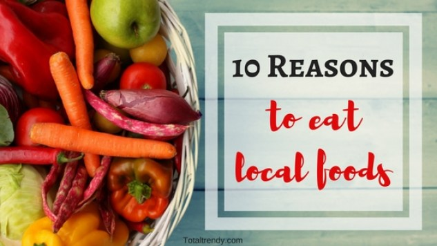 reasons to eat local foods