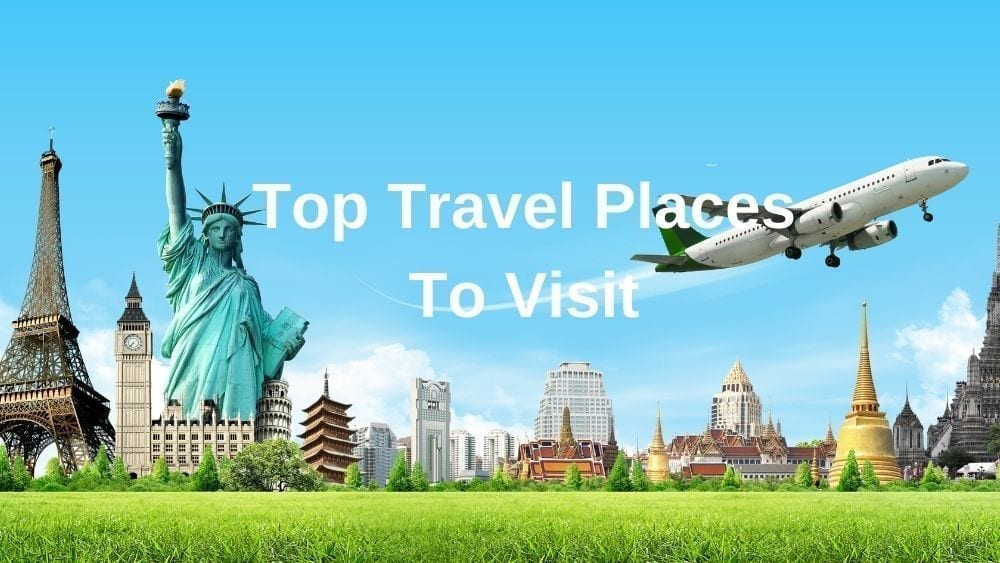 Top Travel Places In The World To Visit To Travel Too