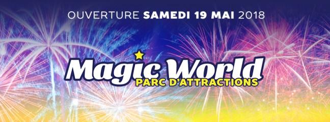 OUVERTURE MAGIC WORLD SAMEDI 19 MAI 2018