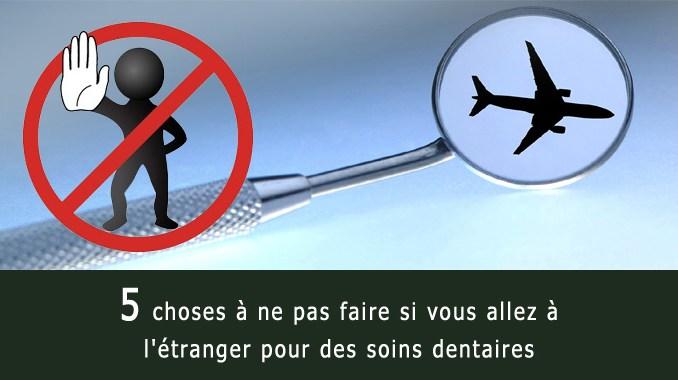 Soins dentaires à l'étranger - 5 choses à ne pas faire