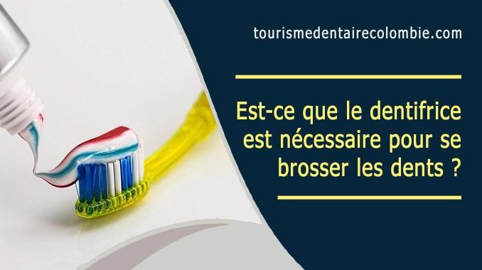 dentifrice est nécessaire pour se brosser les dents