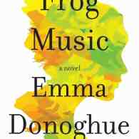 Emma Donoghue's 'Frog Music': Book Review