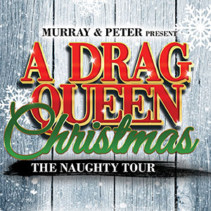 Murray and Peter Present A Drag Queen Christmas: The Naughty Tour