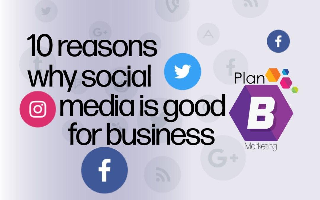 Ten reasons social media is good for business