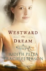 Westward The Dream by Tracie Peterson & Judith Pella