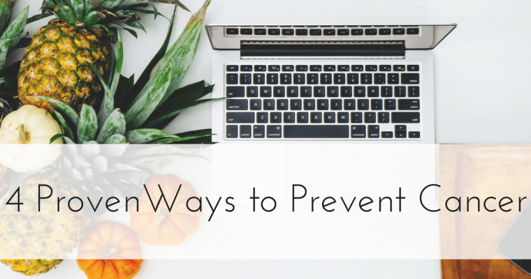 4 Proven Ways to Prevent Cancer