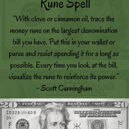 """A Money Rune Spell """"With clove or cinnamon oil, trace the money rune on the largest denomination bill you have. Put this in your wallet or purse and resist spending it for a long as possible. Every time you look at the bill, visualize the rune to reinforce its power."""" ~ Scott Cunningham"""