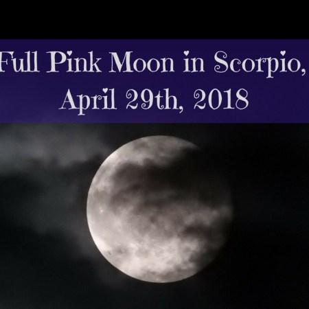 Full Pink Moon in Scorpio, April 2018