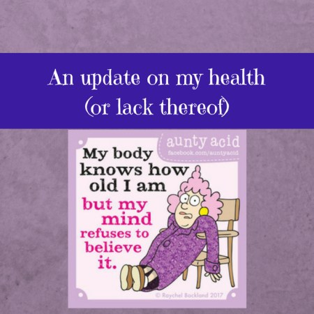 An update on my health (or lack thereof)