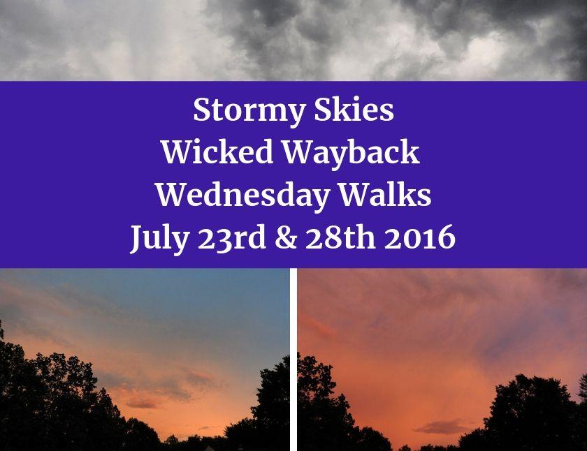 Stormy Skies Wicked Wayback Wednesday Walks July 23rd & 28th 2016