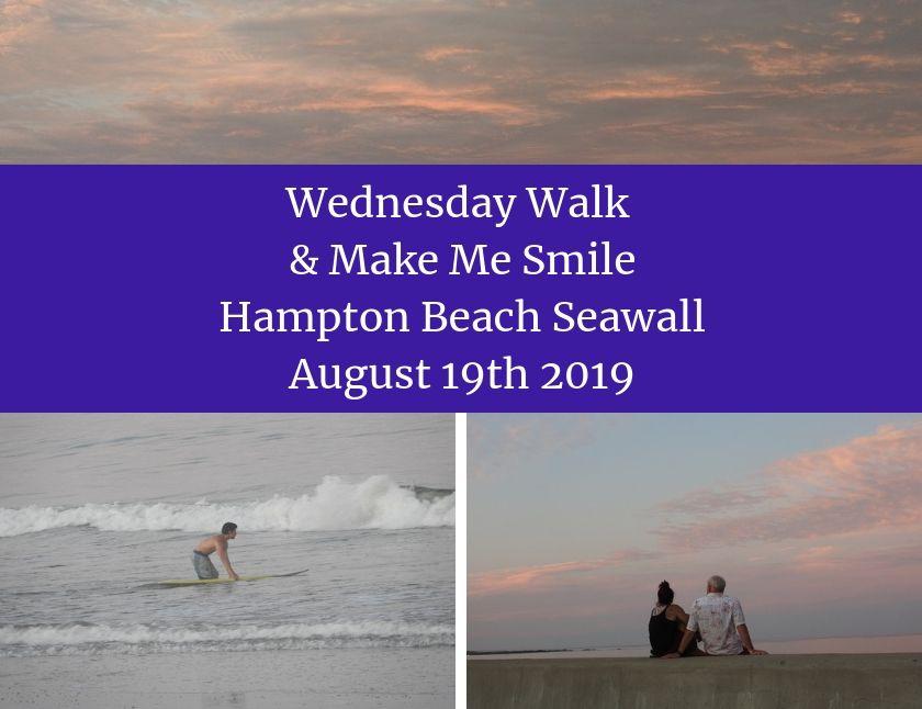 Wednesday Walk & Make Me Smile - Hampton Beach Seawall, August 19th 2019 blog thumbnail