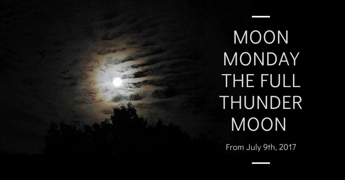 Moon Monday - The Full Thunder Moon July 9th, 2017 blog thumbnail