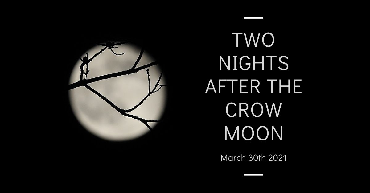 Two Nights after the Crow Moon, March 30th 2021 blog thumbnail