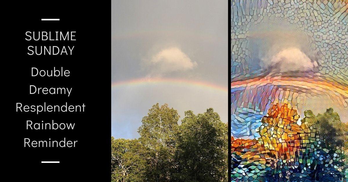 Sublime Sunday Double Dreamy Resplendent Rainbow Reminder blog thumbnail