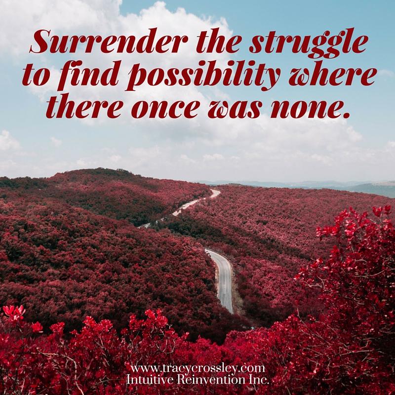 Surrender the struggle.