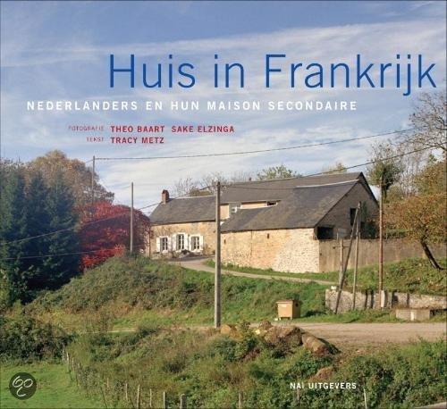 Huis in Frankrijk. Nederlanders en hun maison de campagne