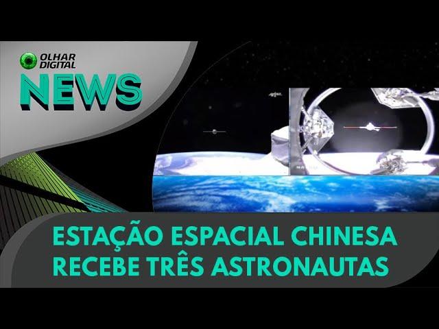 Ao Vivo | Estação espacial chinesa recebe três astronautas | 17/06/2021 | #OlharDigital