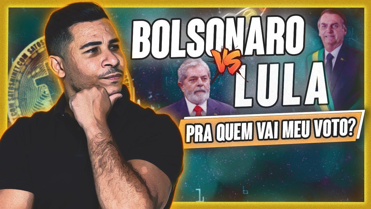 BOLSONARO ou LULA? Pra quem vai meu voto? Quem é melhor para o mercado de CRIPTOMOEDAS no BRASIL?