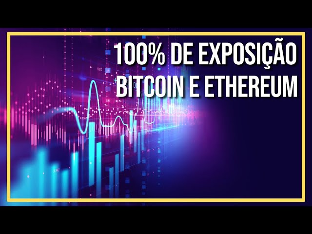 100% DE EXPOSIÇÃO EM BITCOIN E ETHEREUM