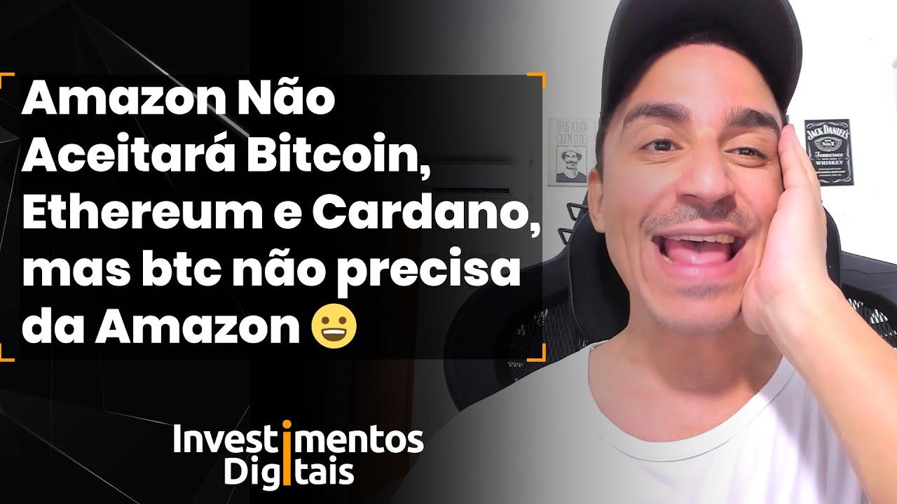 Amazon Aceitará Bitcoin, Ethereum e Cardano como Pagamento, diz fonte…e Amazon Desmente 😢