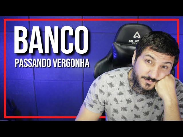 ESSE BANCO NÃO CONSEGUE PARAR DE PASSAR VERGONHA