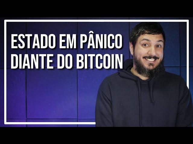 O ESTADO ENTROU EM PÂNICO DIANTE DO BITCOIN