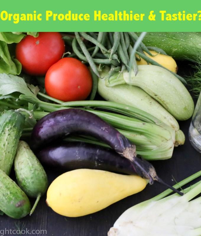 Is Organic Produce Healthier & Tastier?