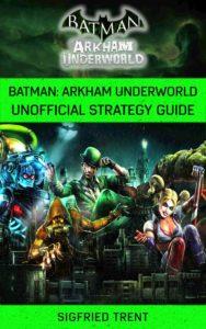 Batman: Arkham Underworld Unofficial Strategy Guide