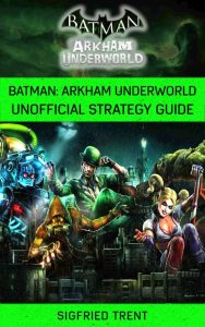 Batman: Arkham Underworld Unofficial Strategy Guide