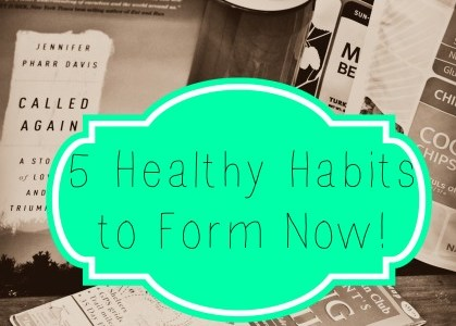 5 Healthy Habits to Form Now