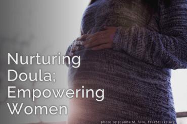 The Nurturing Doula; Empowering Women
