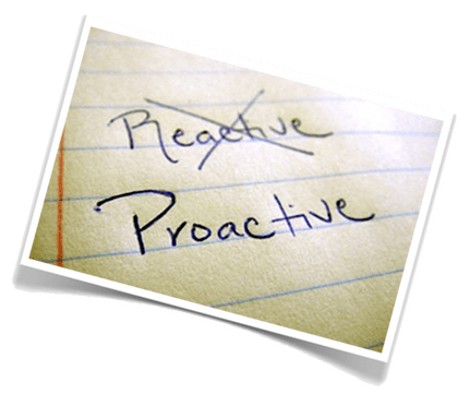 proactive not reactive