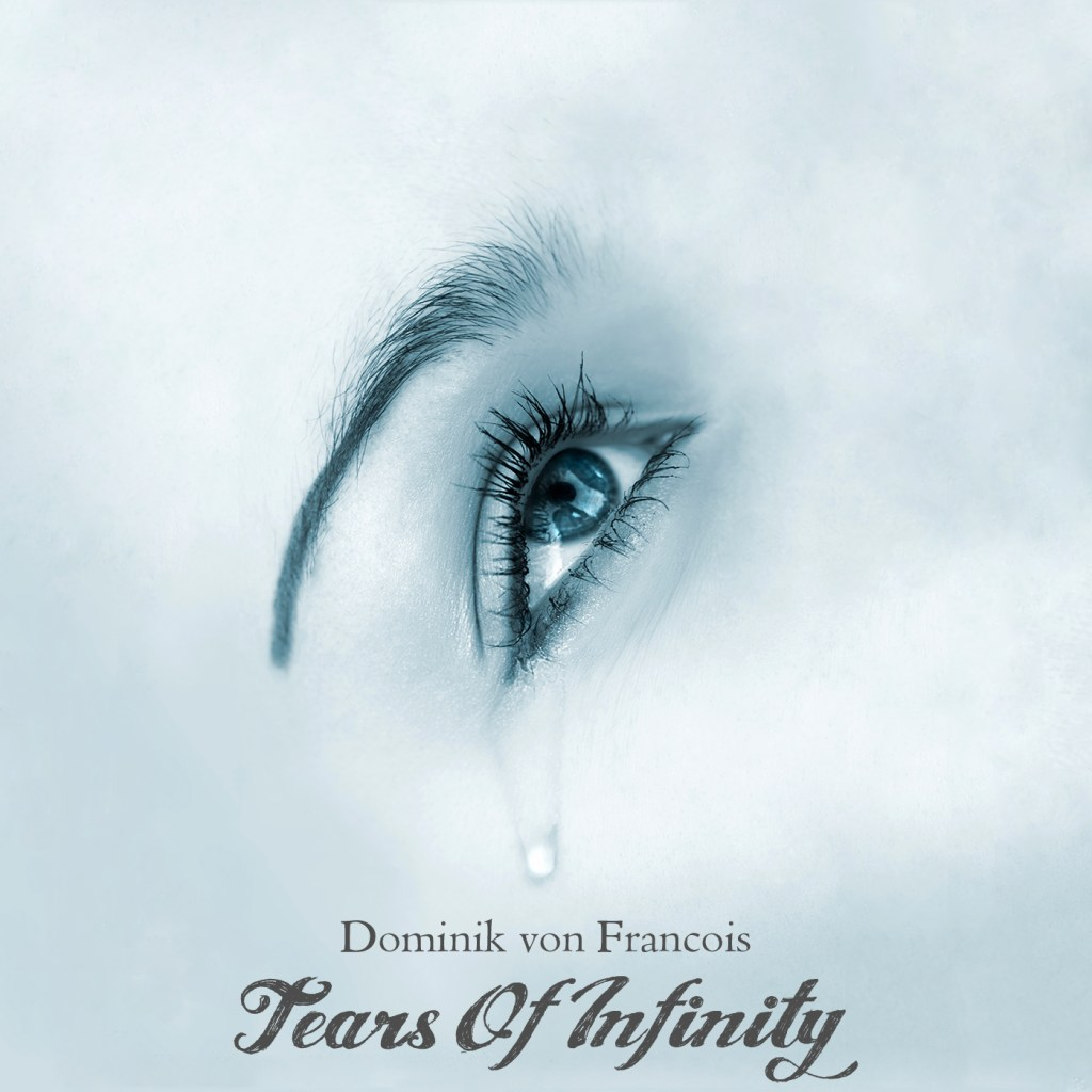 Dominik von Francois - Tears Of Infinity