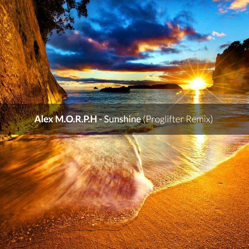 Alex M.O.R.P.H. - Sunshine (Proglifter Remix)
