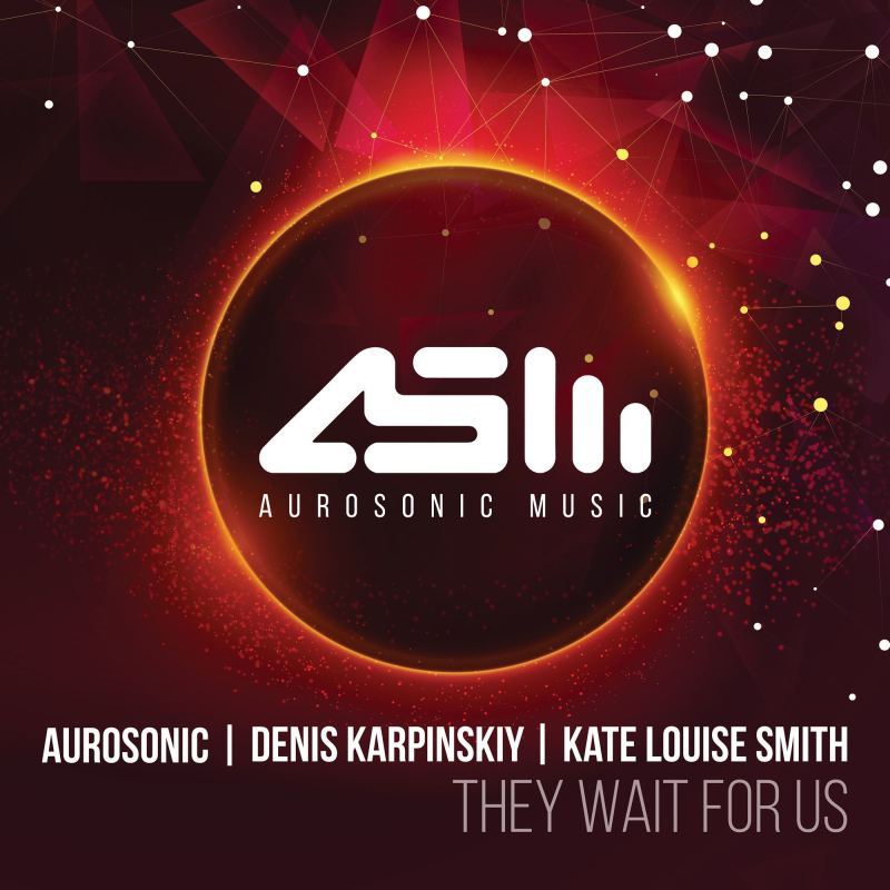 Aurosonic & Denis Karpinskiy & Kate Louise Smith - They Wait For Us