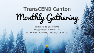 Person standing on snowy mountain looking at pine trees ahead, text on image with TransCEND Canton January 2019 monthly gathering details