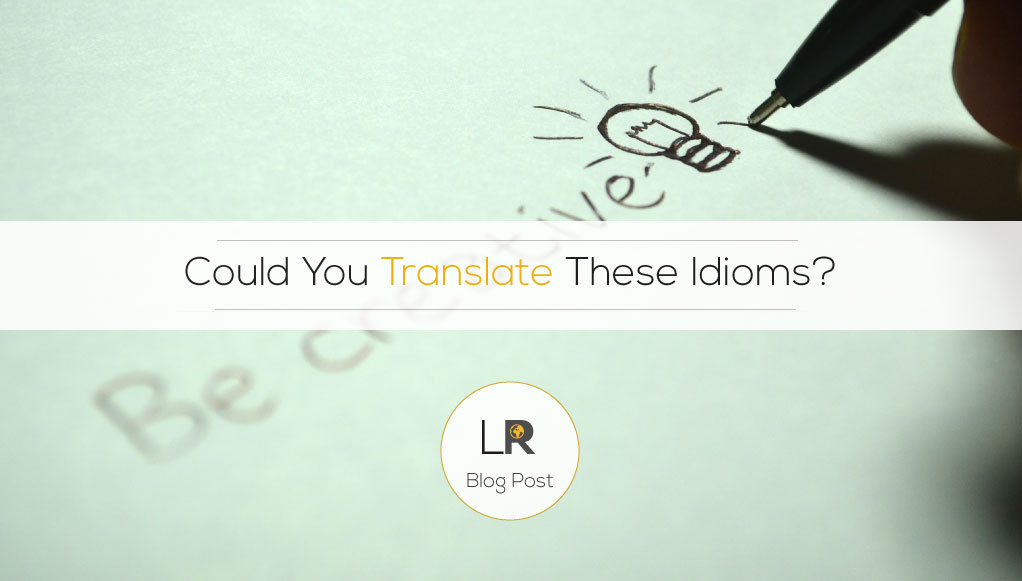 Could You Translate These Idioms? | Tanslation Agency | TS24