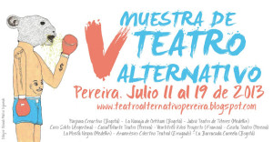 La obra se desarrolla en el marco de la V muestra de teatro alternativo. Imagen tomada de: http://www.teatroalternativopereira.blogspot.com/