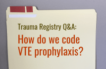 "Trauma Registry Q&A: ""How do we code VTE prophylaxis?"""