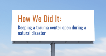 How We Did It: Keeping a trauma center open during a natural disaster