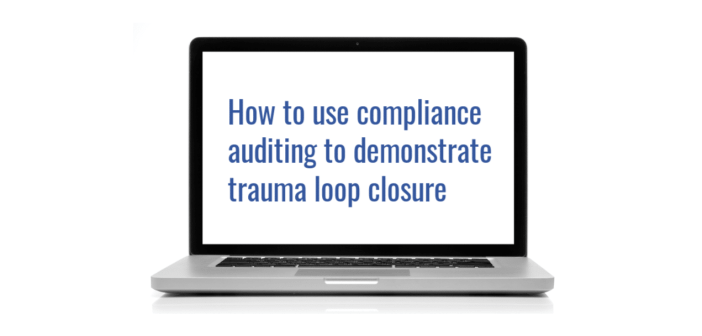 How to use compliance auditing to demonstrate trauma loop closure