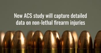 New ACS study will capture detailed data on non-lethal firearm injuries