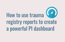How to use trauma registry reports to create a powerful PI dashboard