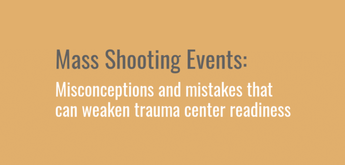 Mass Shooting Events: Misconceptions and mistakes that can weaken trauma center readiness