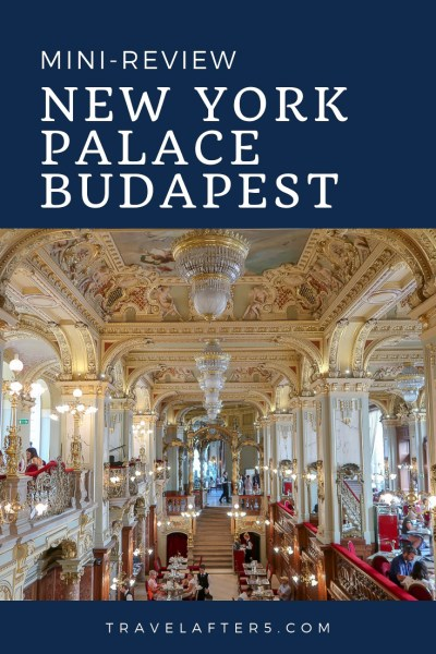 Pinterest Pin_Mini-Review: New York Palace Budapest, by Travel After 5