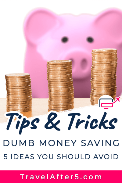Pinterest Pin to Tips & Tricks: Dumb Money Saving - 5 Ideas to Avoid, by Travel After 5