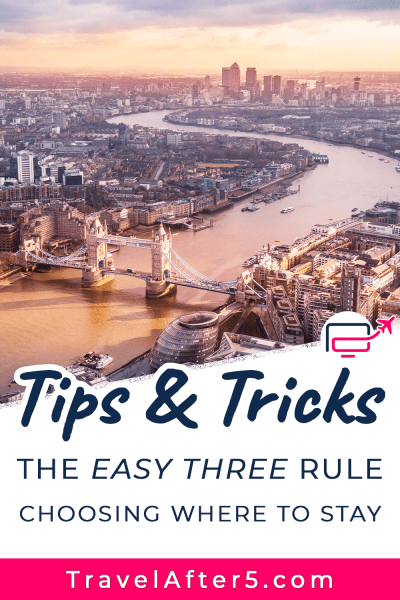 Pinterest Pin to Tips & Tricks: The Easy Three Rule for Choosing Where to Stay, by Travel After 5