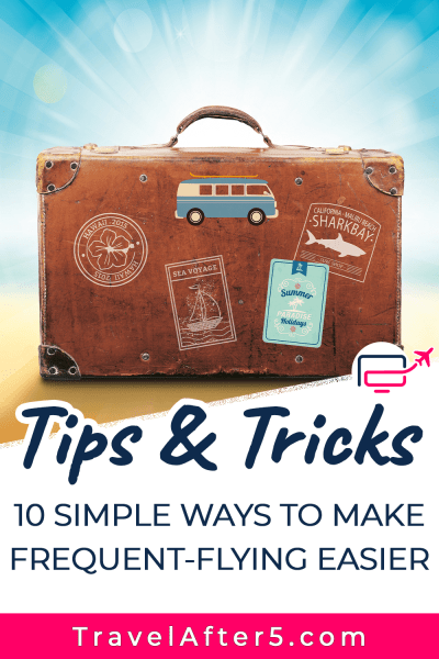 Pinterest Pin to Tips & Tricks: 10 Simple Ways to Make Frequent-Flying Easier, by Travel After 5